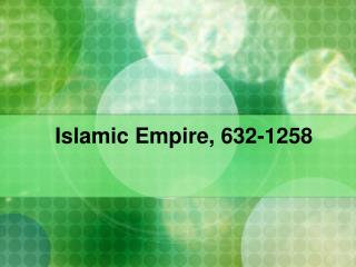 Islamic  Empire, 632-1258