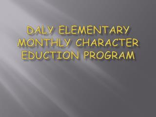 Daly Elementary Monthly Character  Eduction  Program