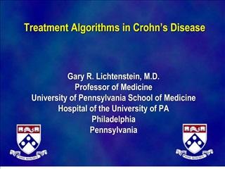 Treatment Algorithms in Crohn s Disease     Gary R. Lichtenstein, M.D. Professor of Medicine University of Pennsylvani