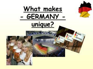 What makes - GERMANY - unique
