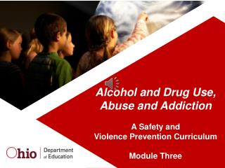 Alcohol and Drug Use, Abuse and Addiction A  Safety and  Violence Prevention Curriculum