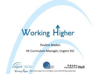 Pauline Maden HE Curriculum Manager, Cogent SSC
