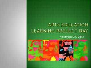 Arts Education Learning Project Day