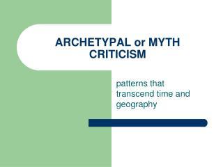 ARCHETYPAL or MYTH CRITICISM