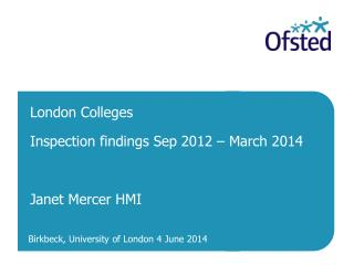 London Colleges  Inspection findings Sep 2012 – March 2014 Janet Mercer HMI