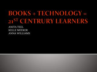 BOOKS + TECHNOLOGY = 21 ST  CENTRURY LEARNERS