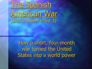 The Spanish American War (Unit V Power Point 3)