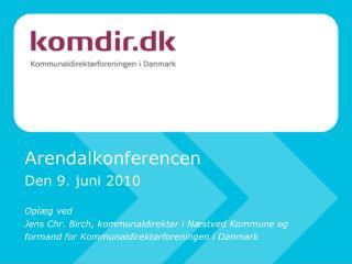 Opl�g  ved Jens Chr. Birch, kommunaldirekt�r i N�stved Kommune og