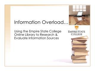 Information Overload…