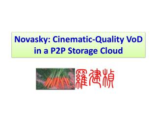 Novasky : Cinematic-Quality  VoD  in a P2P Storage Cloud