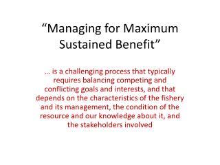 """""""Managing for Maximum Sustained Benefit"""""""