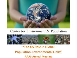 """""""The US Role in Global  Population-Environmental Links""""  AAAS Annual Meeting"""
