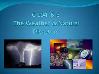 C 104  6-6   The Weather & Natural Disasters
