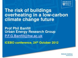 The risk of buildings overheating in a low-carbon climate change future Prof Phil Banfill