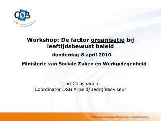 Workshop: De factor organisatie bij leeftijdsbewust beleid  donderdag 8 april 2010    Ministerie van Sociale Zaken en