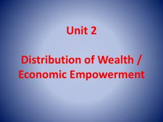 Unit 2 Distribution of Wealth /  Economic  Empowerment