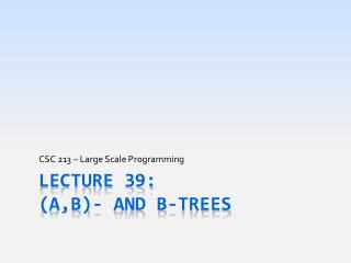 Lecture 39: ( a,b )- and B-Trees