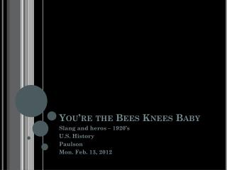 You're the Bees Knees Baby