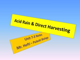 Acid Rain &  D irect Harvesting