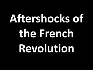 Aftershocks of the French Revolution