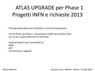 ATLAS UPGRADE per Phase 1 Progetti  INFN e  richieste  2013