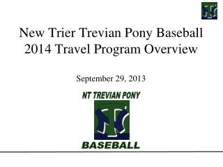 New Trier  Trevian  Pony Baseball 2014 Travel Program Overview September 29, 2013