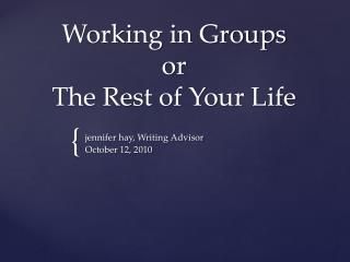 Working in Groups or  The Rest of Your Life