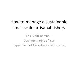 How to manage a  sustainable small  scale artisanal fishery
