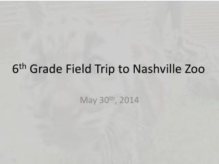 6 th  Grade Field Trip to Nashville Zoo