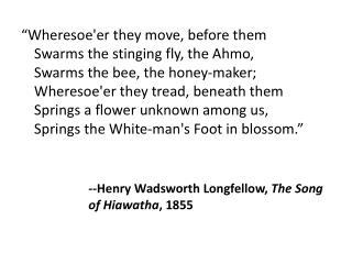 --Henry Wadsworth Longfellow,  The Song of Hiawatha , 1855