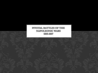 Pivotal battles of the Napoleonic wars 1805-1807