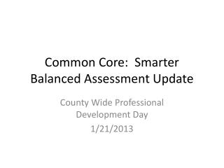 Common Core:  Smarter Balanced Assessment Update