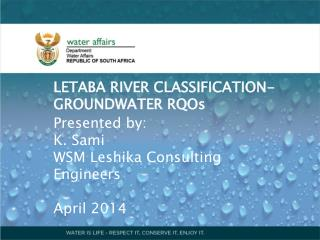 LETABA RIVER CLASSIFICATION- GROUNDWATER RQOs  Presented by: K. Sami