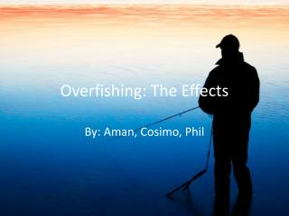 Overfishing: The Effects