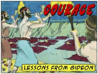 What living lessons can  21 st -century Christians learn from  Gideon  about  COURAGE ?
