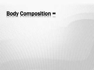 Body Composition =