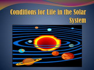Conditions for Life  in the Solar System