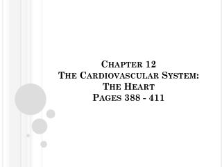 Chapter 12 The Cardiovascular System:  The Heart Pages 388 - 411