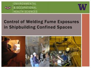 Control of Welding  F ume  E xposures in  S hipbuilding Confined Spaces