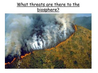 What threats are there to the biosphere?