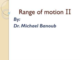 Range of motion  II