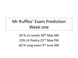 Mr Ruffles' Exam Prediction Week one