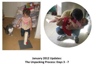 January 2012  Updates:  The Unpacking Process: Days 3 - 7