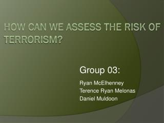 HOW CAN WE ASSESS THE RISK OF TERRORISM ?