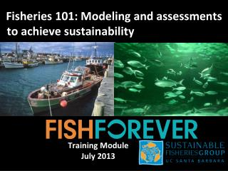 Fisheries  101: Modeling  and assessments  to achieve sustainability