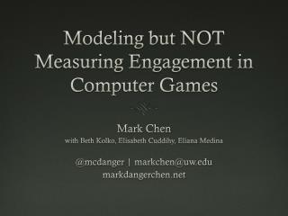 Modeling but NOT Measuring Engagement in Computer Games