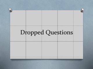 Dropped Questions