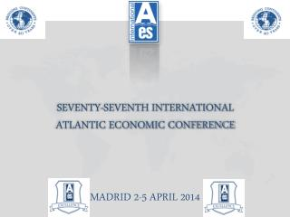 SEVENTY-SEVENTH INTERNATIONAL  ATLANTIC ECONOMIC CONFERENCE