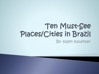 Ten Must-See Places/Cities in Brazil