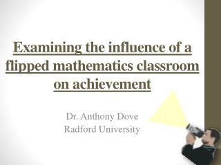 Examining the influence of a flipped mathematics classroom on achievement